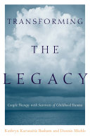 Transforming the Legacy: Couple Therapy with Survivors of Childhood ...