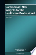 Carcinomas  New Insights for the Healthcare Professional  2013 Edition
