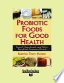 Probiotic Foods For Good Health Volume 1 Of 2 Easyread Super Large 24pt Edition  Book PDF