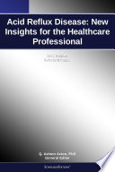 Acid Reflux Disease  New Insights for the Healthcare Professional  2012 Edition Book