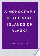 A MONOGRAPH OF THE SEAL ISLANDS OF ALASKA