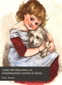 Under the lime trees  or  Grandmamma s stories at Hurst farm  By the author of  Aunt Annie s stories