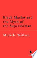 """""""Black Macho and the Myth of the Superwoman"""" by Michele Wallace"""