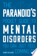 The Paranoid s Pocket Guide to Mental Disorders You Can Just Feel Coming On