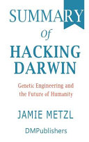 Summary of Hacking Darwin Jamie Metzl   Genetic Engineering and the Future of Humanity