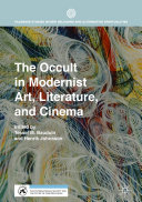 The Occult in Modernist Art  Literature  and Cinema