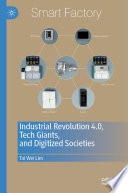 Industrial Revolution 4 0 Tech Giants And Digitized Societies Book PDF