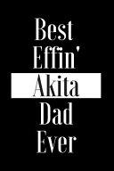 Best Effin Akita Dad Ever