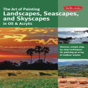 The Art of Painting Landscapes  Seascapes  and Skyscapes in Oil   Acrylic