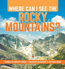 Where Can I See the Rocky Mountains    America Geography Grade 3   Children s Geography   Cultures Books