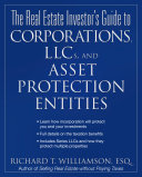 The Real Estate Investor's Guide to Corporations, LLCs & Asset Protection Entities