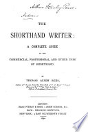 The Shorthand Writer A Complete Guide To The Commercial Professional And Other Uses Of Shorthand Book PDF