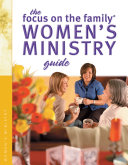The Focus on the Family Women s Ministry Guide  Focus on the Family Women s Series