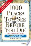 1000 Places To See Before You Die  : Die neue Lebensliste für den Weltreisenden