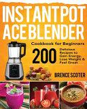 Instant Pot Ace Blender Cookbook for Beginners