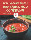 Wow 1001 Homemade Sauce And Condiment Recipes