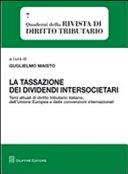 La tassazione dei dividendi intersocietari. Temi attuali di diritto tributario italiano, dell'Unione Europea e delle convenzioni internazionali