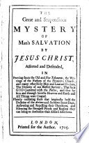 The Great and Stupendious Mystery of Man s Salvation by Jesus Christ  Asserted and Defended