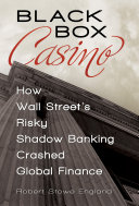 Pdf Black Box Casino: How Wall Street's Risky Shadow Banking Crashed Global Finance