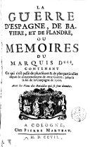 La guerre d'Espagne, de Baviere et de Flande ou memoires deu marquis d***