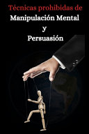 Tecnicas Prohibidas De Manipulacion Mental Y Persuasion