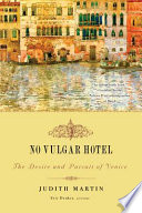No Vulgar Hotel  The Desire and Pursuit of Venice