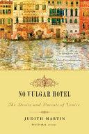 No Vulgar Hotel: The Desire and Pursuit of Venice Pdf