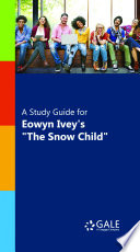 A Study Guide for Eowyn Ivey s  The Snow Child  Book