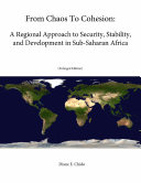From Chaos To Cohesion  A Regional Approach to Security  Stability  and Development in Sub Saharan Africa  Enlarged Edition