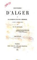 Histoire d'Alger et de la piraterie des Turcs dans la Méditerranée, à dater du seizième siècle par Ch. de Rotalier