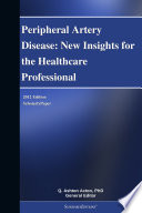 Peripheral Artery Disease  New Insights for the Healthcare Professional  2012 Edition