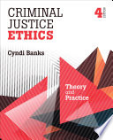 Criminal Justice Ethics  : Theory and Practice