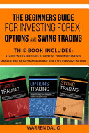 The Beginners Guide for Investing Forex  Options and Swing Trading