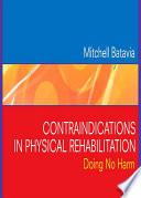 """Contraindications in Physical Rehabilitation E-Book: Doing No Harm"" by Mitchell Batavia"