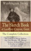 Pdf The Sketch Book of Geoffrey Crayon, Gent. - The Complete Collection: The Legend of Sleepy Hollow, Rip Van Winkle, The Voyage, Roscoe, A Royal Poet, A Sunday in London and many more (Illustrated) Telecharger