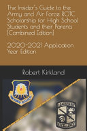 The Insider s Guide to the Army and Air Force ROTC Scholarship for High School Students and Their Parents  Combined Edition