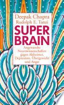 Super -Brain  : Angewandte Neurowissenschaften gegen Alzheimer, Depression, Übergewicht und Angst