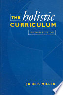 """The Holistic Curriculum"" by John P. Miller, Ontario Institute for Studies in Education"