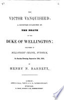 The Victor Vanquished  a Discourse Occasioned by the Death of the Duke of Wellington  Etc Book PDF