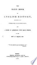 The Hand-Book of English History, Consisting of an Epitome of the Annals of the Nation and a Series of Questions Upon Each Period