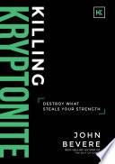 """Killing Kryptonite: Destroy What Steals Your Strength"" by John Bevere"