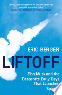 Liftoff  Elon Musk and the Desperate Early Days That Launched SpaceX