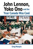 John Lennon  Yoko Ono and the Year Canada Was Cool