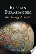 Russian Eurasianism  : An Ideology of Empire