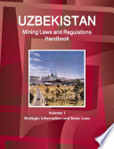Uzbekistan Mining Laws and Regulations Handbook Volume 1 Strategic Information and Basic Laws Book