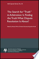 Search For Truth In Arbitration Is Finding The Truth What Dispute Resolution Is About Asa Special Series No 35