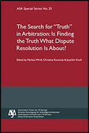Search for Truth in Arbitration: Is Finding the Truth What Dispute Resolution Is About - ASA Special Series No. 35