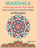 Mandala Coloring Book for Kids Stress Relieving and Relaxation Designs 44 Mandalas Ages 6 12