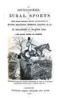 An Encyclopædia of Rural Sports; or, a Complete account, historical, practical, and descriptive, of hunting, shooting, fishing, racing, and other field sports and athletic amusements of the present day ... Illustrated, ... by R. Branston, etc