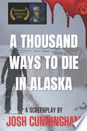 A Thousand Ways To Die In Alaska